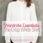 Wardrobe Essentials: The Crisp White Shirt