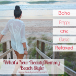 What's Your BeautyMommy Beach Style: Boho, Preppy, Chic, Classic or Relaxed