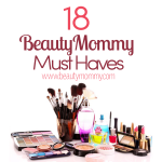 18 Beauty Mommy Must Haves