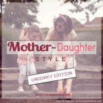 Mother Daughter Style: The Un-Dorky Edition
