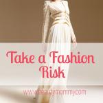 Take a Fashion Risk: 30 Days to Gorgeous Mom Style