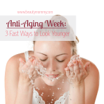 3 Fast Ways to Look Younger: Anti-Aging Week