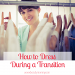 What to Wear During a Transition Period