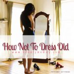 How Not to Dress Old