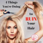 4 Things You're Doing to Ruin Your Hair
