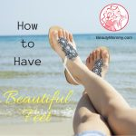 Guest Post: 6 Ways to Get Baby Soft Feet Overnight