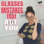 Glasses Mistakes that Age You