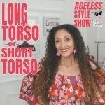 Ageless Style Show #3: Long Torso vs Short Torso